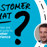Customer What? The honest and practical guide to customer experience
